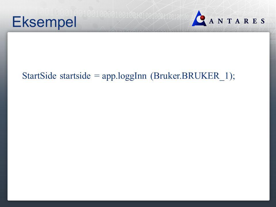 Eksempel StartSide startside = app.loggInn (Bruker.BRUKER_1);