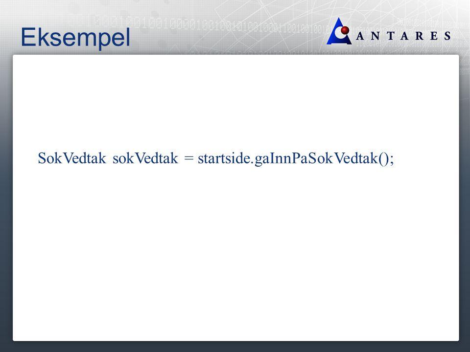 Eksempel sokVedtak.leggInnSokeinnformasjon(Vedtak.VEDTAK_1);