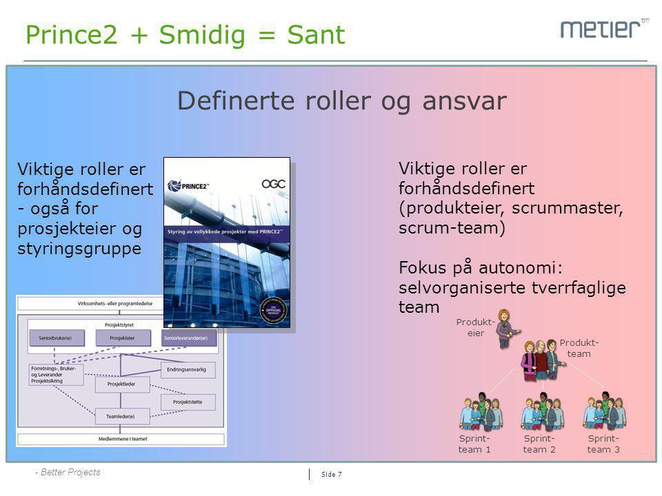 - Better Projects Side 7 Prince2 + Smidig = Sant Definerte roller og ansvar Viktige roller er forhåndsdefinert - også for prosjekteier og styringsgrup