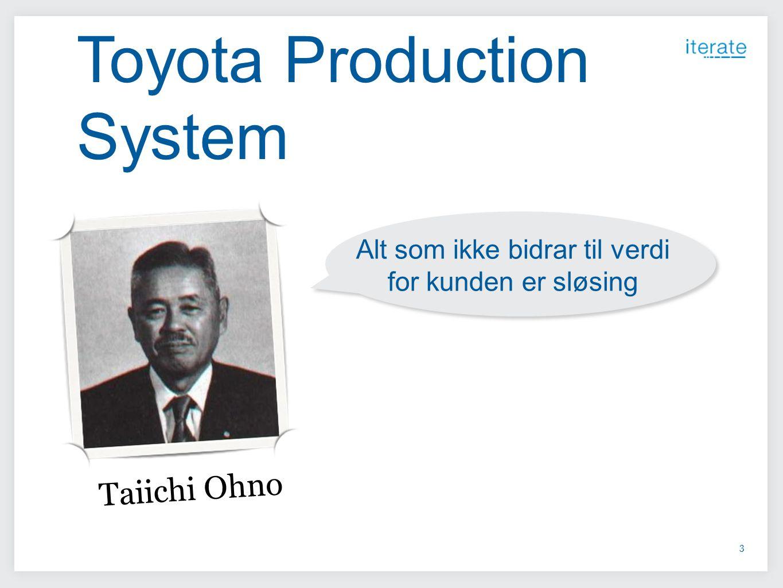 3 Alt som ikke bidrar til verdi for kunden er sløsing Taiichi Ohno Toyota Production System