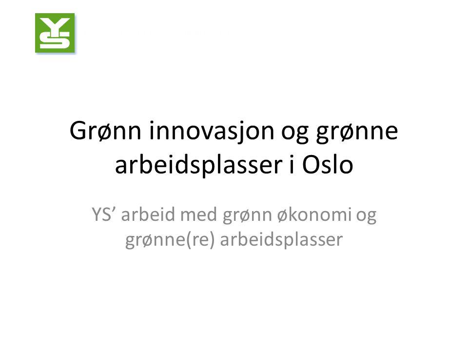 Grønn innovasjon og grønne arbeidsplasser i Oslo YS' arbeid med grønn økonomi og grønne(re) arbeidsplasser