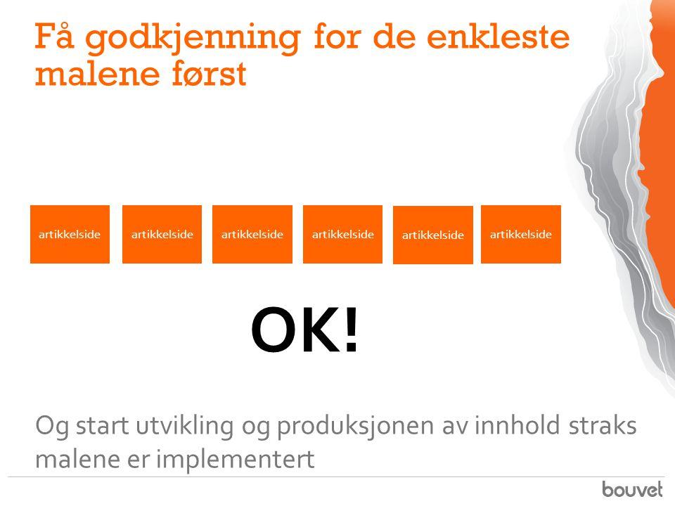 Få godkjenning for de enkleste malene først Og start utvikling og produksjonen av innhold straks malene er implementert artikkelside OK!