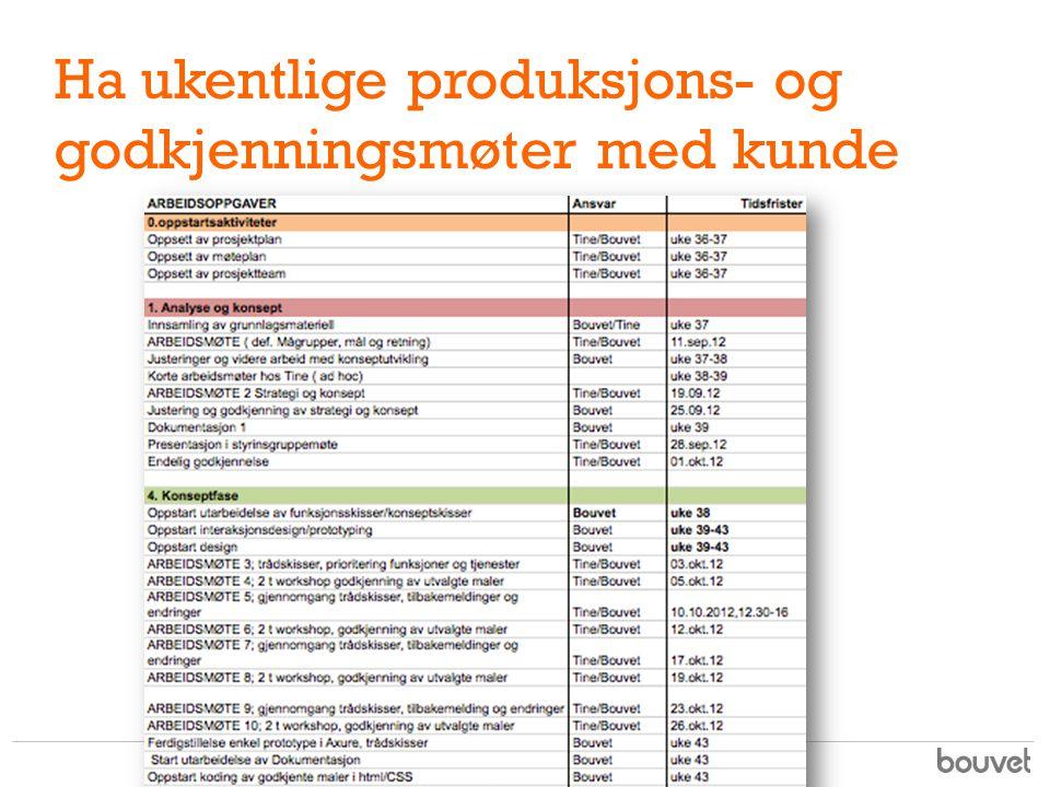 Ha ukentlige produksjons- og godkjenningsmøter med kunde