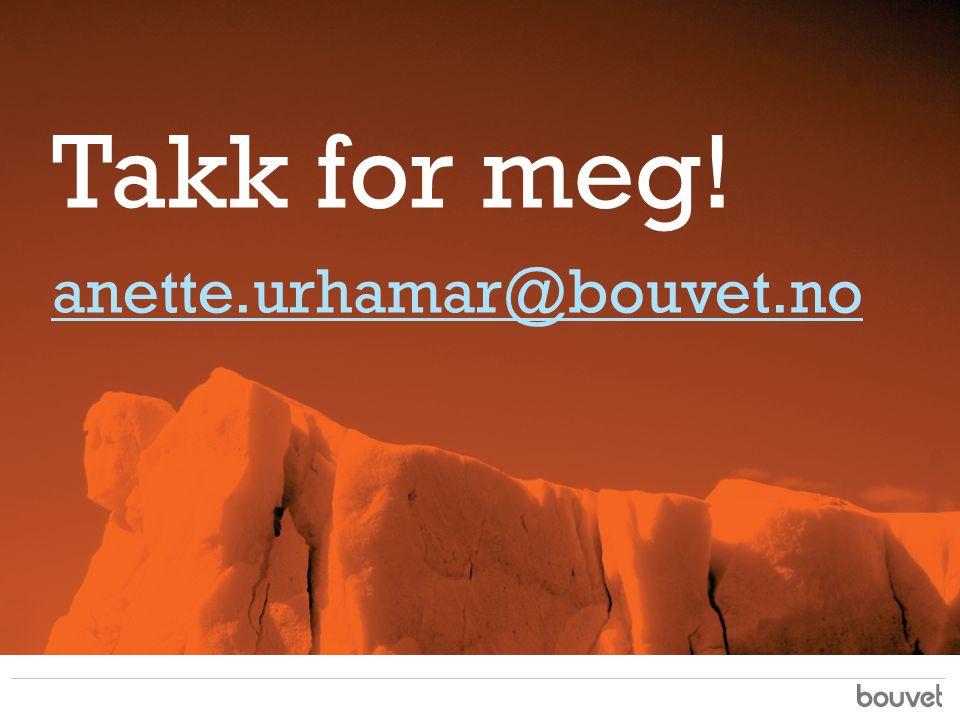 Takk for meg! anette.urhamar@bouvet.no anette.urhamar@bouvet.no
