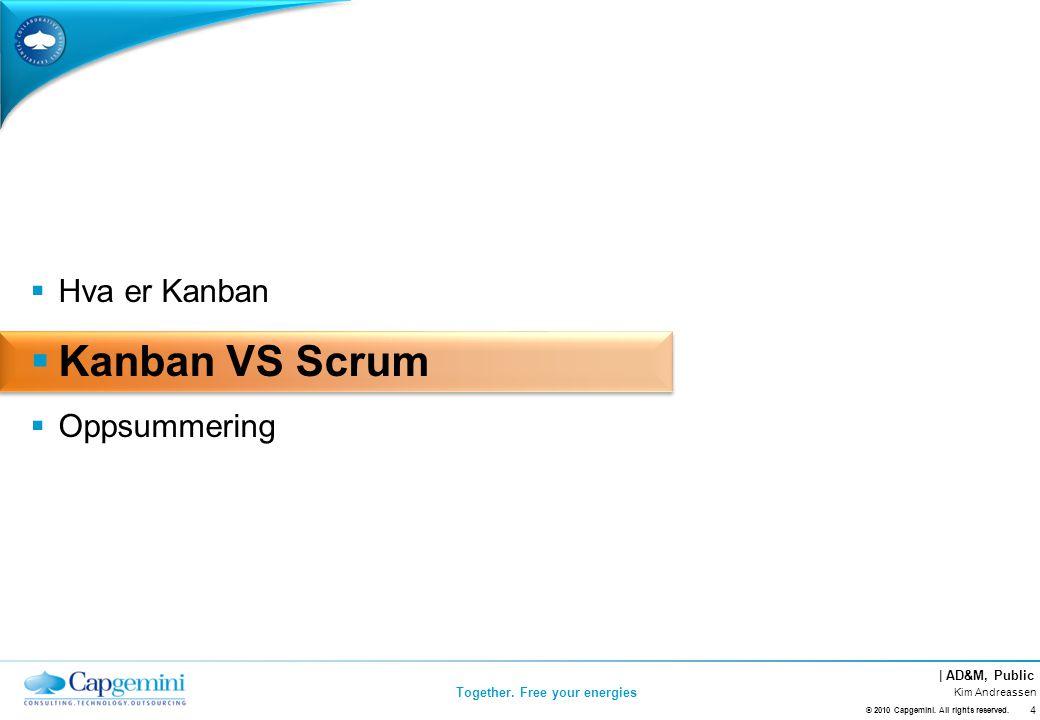 | AD&M, Public Together.Free your energies Kanban VS Scrum Kim Andreassen 5 © 2010 Capgemini.