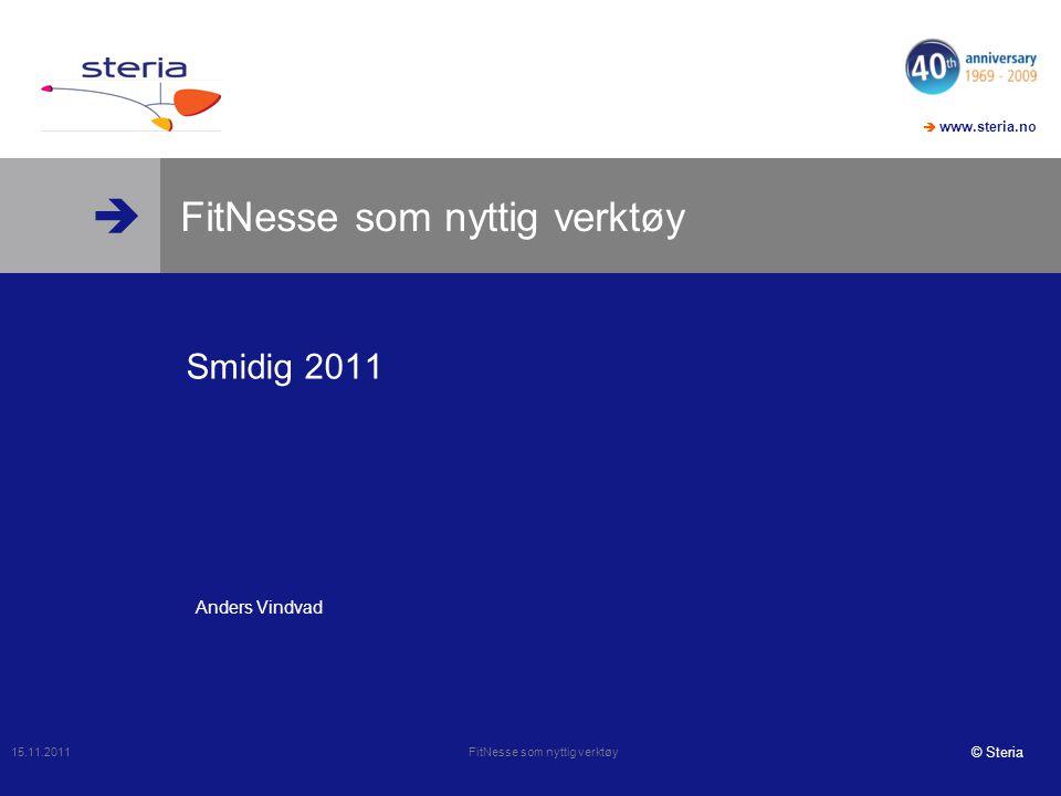   www.steria.no © Steria FitNesse som nyttig verktøy Smidig 2011 15.11.2011 FitNesse som nyttig verktøy Anders Vindvad