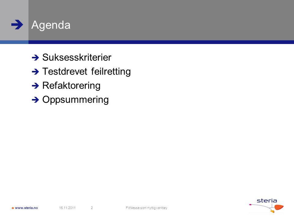  www.steria.no  Agenda  Suksesskriterier  Testdrevet feilretting  Refaktorering  Oppsummering 15.11.2011 FitNesse som nyttig verktøy 2