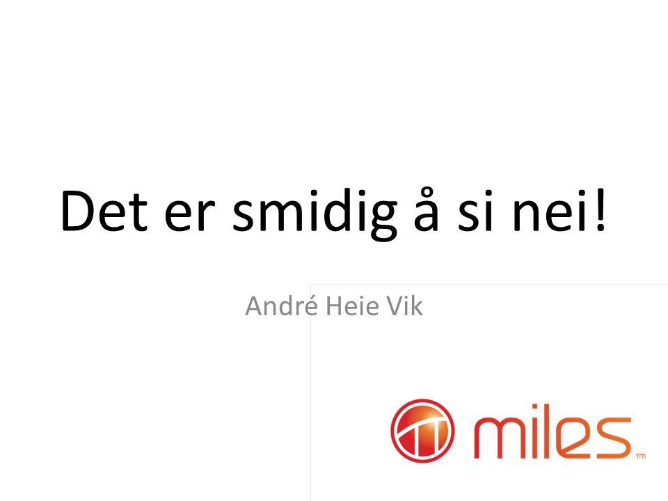 Det er smidig å si nei! André Heie Vik