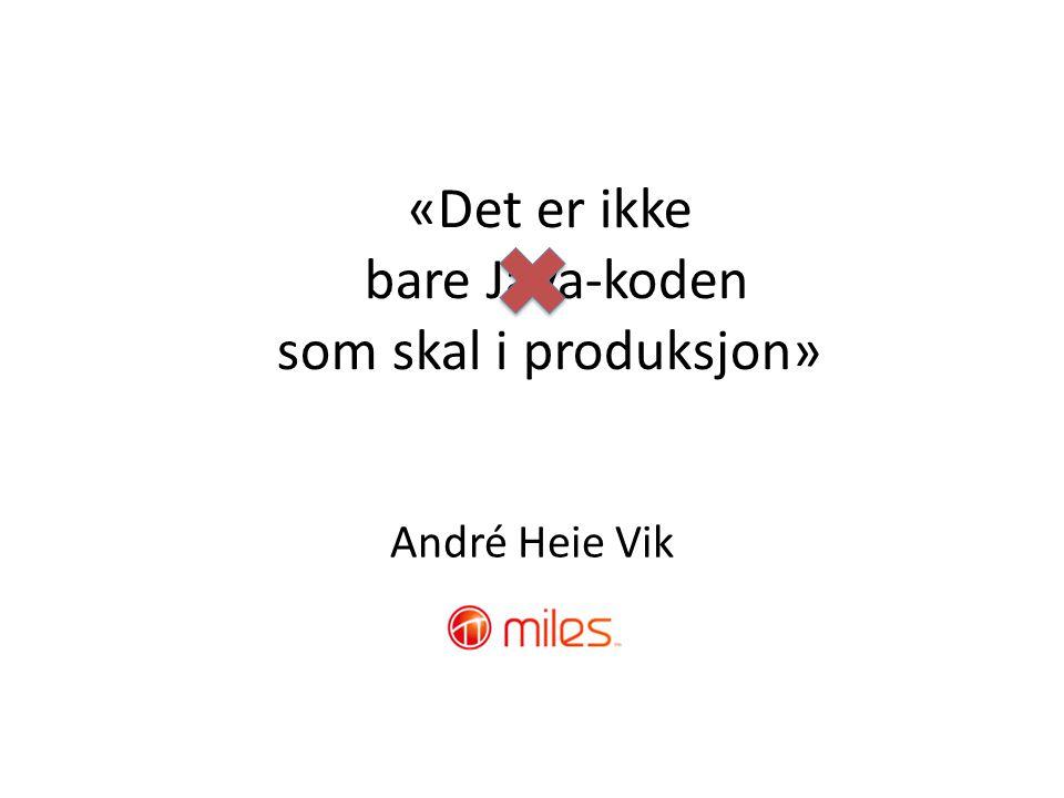 «Det er ikke bare Java-koden som skal i produksjon» André Heie Vik