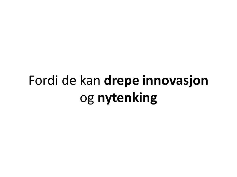 Fordi de kan drepe innovasjon og nytenking