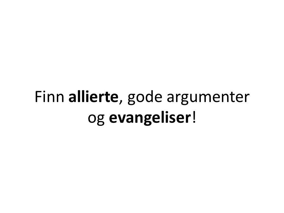 Finn allierte, gode argumenter og evangeliser!
