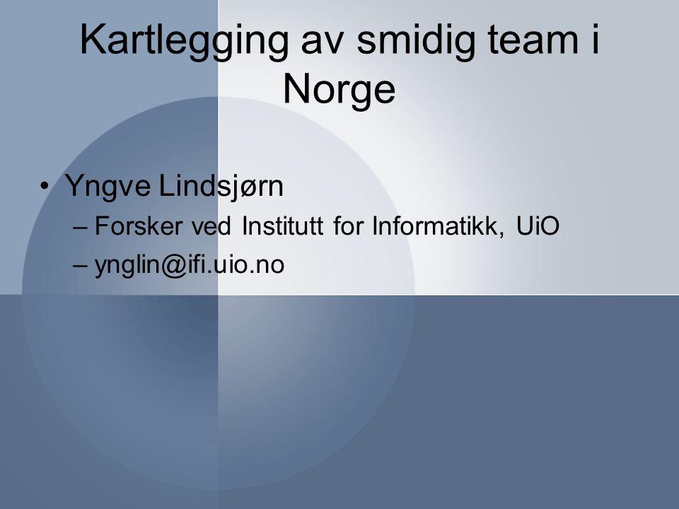 Kartlegging av smidig team i Norge Yngve Lindsjørn –Forsker ved Institutt for Informatikk, UiO –ynglin@ifi.uio.no