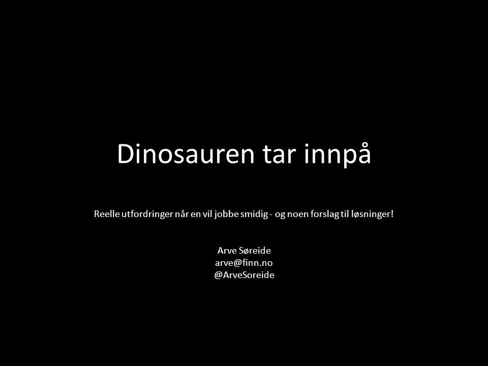 Dinosauren tar innpå Reelle utfordringer når en vil jobbe smidig - og noen forslag til løsninger! Arve Søreide arve@finn.no @ArveSoreide