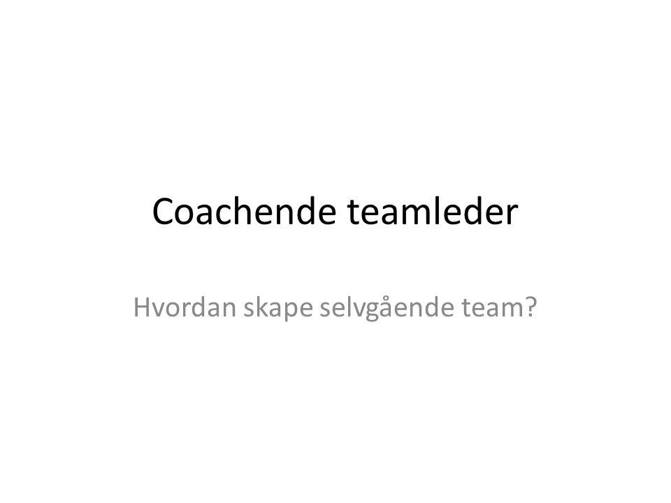 Coachende teamleder Hvordan skape selvgående team?