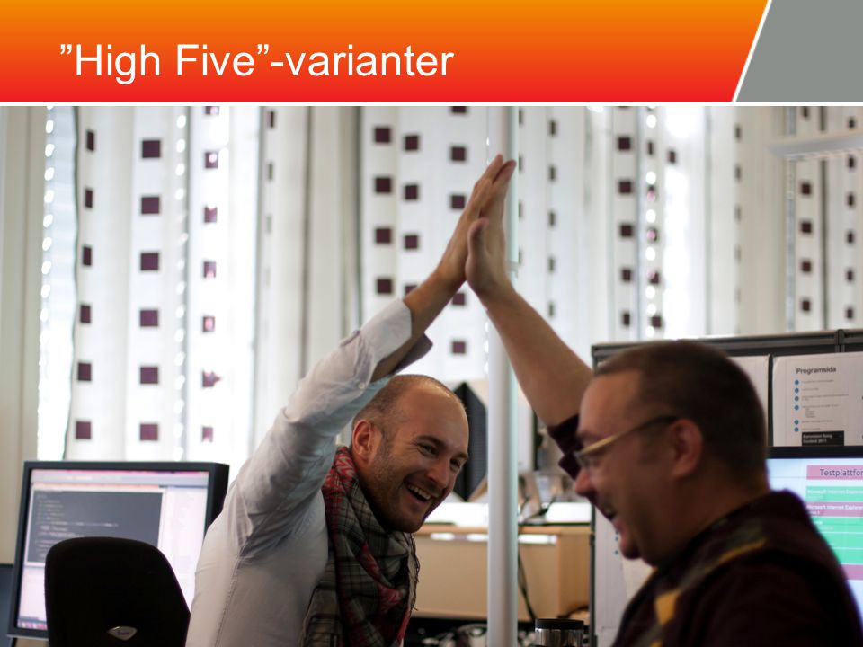 High Five -varianter High Five Test High Fives Det vil automatisk bygge seg opp forskjellige High Five- teknikker i prosjekter: High-one, High-two Air Five / Wi-Five Eget high five ikon i messenger