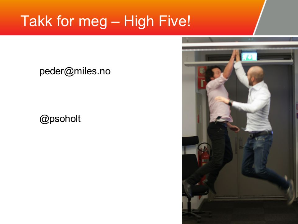 Takk for meg – High Five! peder@miles.no @psoholt