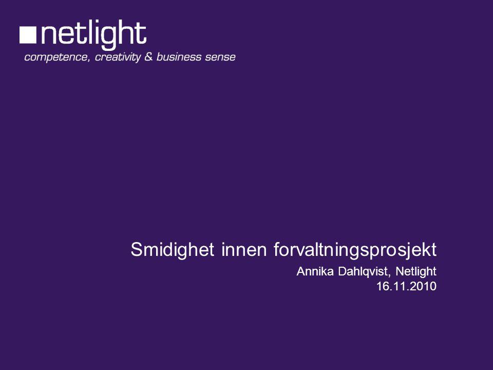 Smidighet innen forvaltningsprosjekt Annika Dahlqvist, Netlight 16.11.2010