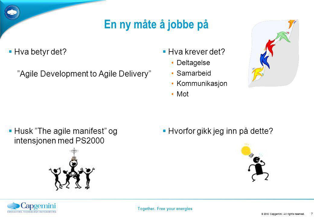 """Together. Free your energies En ny måte å jobbe på  Hva betyr det? """"Agile Development to Agile Delivery""""  Hva krever det? Deltagelse Samarbeid Kommu"""