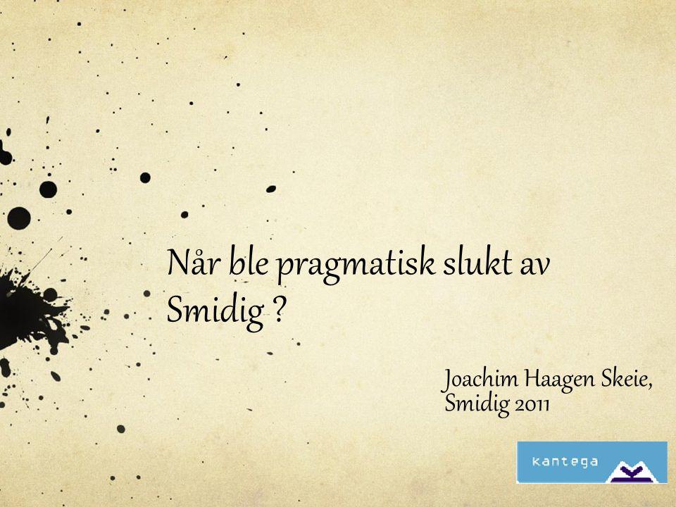 Når ble pragmatisk slukt av Smidig ? Joachim Haagen Skeie, Smidig 2011