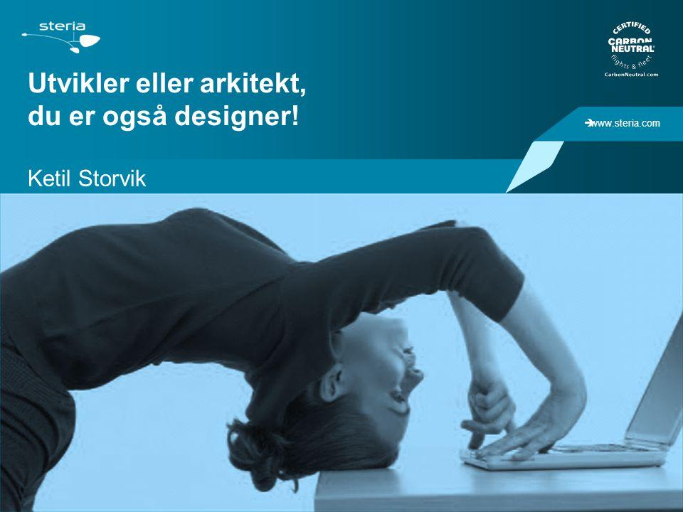  www.steria.com Utvikler eller arkitekt, du er også designer! Ketil Storvik