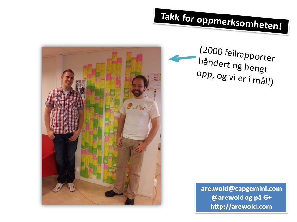 Takk for oppmerksomheten! are.wold@capgemini.com @arewold og på G+ http://arewold.com are.wold@capgemini.com @arewold og på G+ http://arewold.com (200