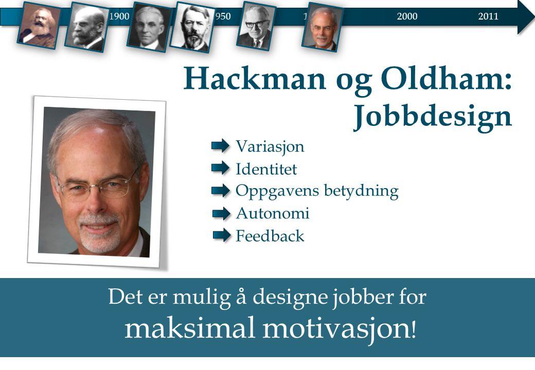 Hackman og Oldham: Jobbdesign Variasjon Identitet Oppgavens betydning Autonomi Feedback 19001950 20002011 1975 Det er mulig å designe jobber for maksi