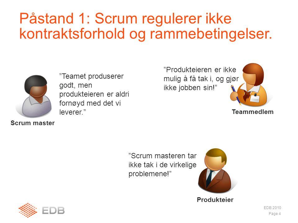 """Påstand 1: Scrum regulerer ikke kontraktsforhold og rammebetingelser. EDB 2010 Page 4 """"Produkteieren er ikke mulig å få tak i, og gjør ikke jobben sin"""