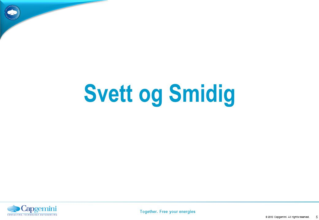 Together.Free your energies Lett og Smidig Insert Title, Author, Date 6 © 2010 Capgemini.