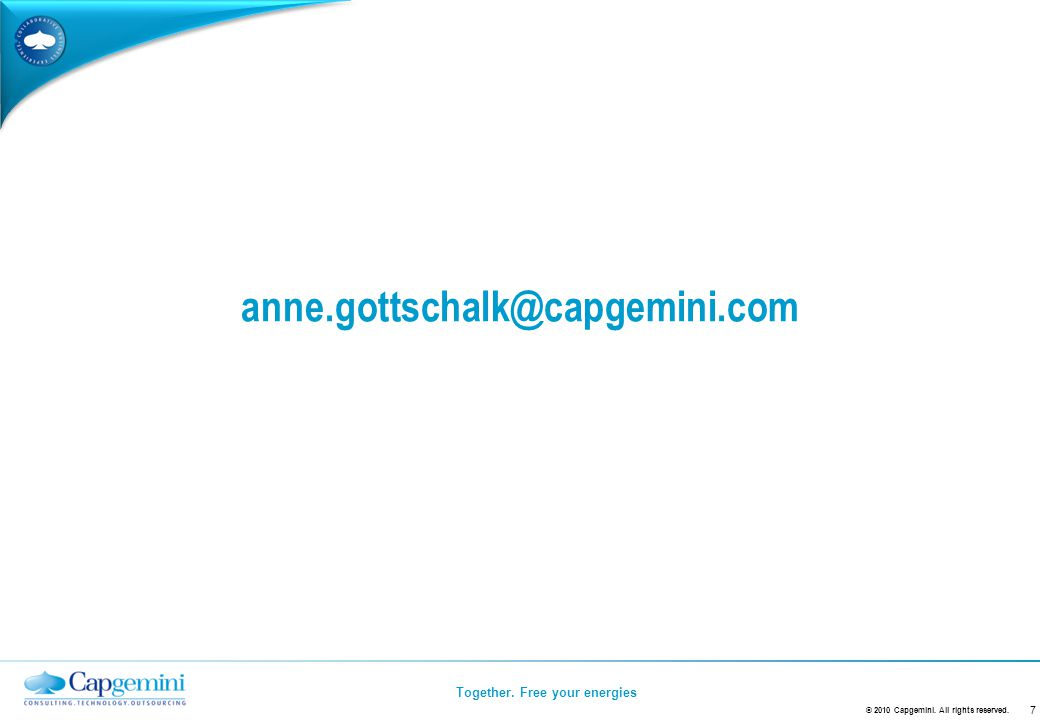 Together. Free your energies 7 © 2010 Capgemini. All rights reserved. anne.gottschalk@capgemini.com