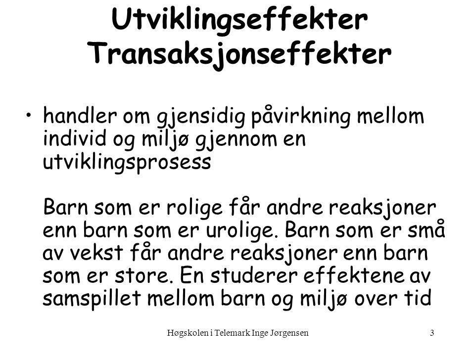 Høgskolen i Telemark Inge Jørgensen3 Utviklingseffekter Transaksjonseffekter handler om gjensidig påvirkning mellom individ og miljø gjennom en utvikl