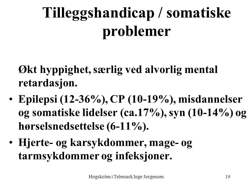 Høgskolen i Telemark Inge Jørgensen19 Tilleggshandicap / somatiske problemer Økt hyppighet, særlig ved alvorlig mental retardasjon. Epilepsi (12-36%),