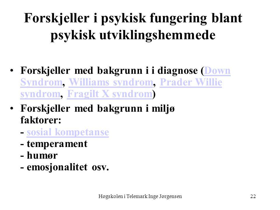 Høgskolen i Telemark Inge Jørgensen22 Forskjeller i psykisk fungering blant psykisk utviklingshemmede Forskjeller med bakgrunn i i diagnose (Down Synd