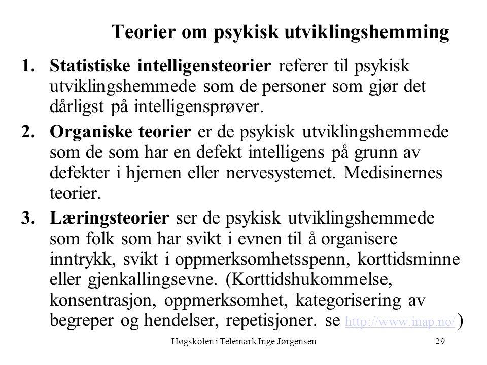 Høgskolen i Telemark Inge Jørgensen29 1.Statistiske intelligensteorier referer til psykisk utviklingshemmede som de personer som gjør det dårligst på intelligensprøver.