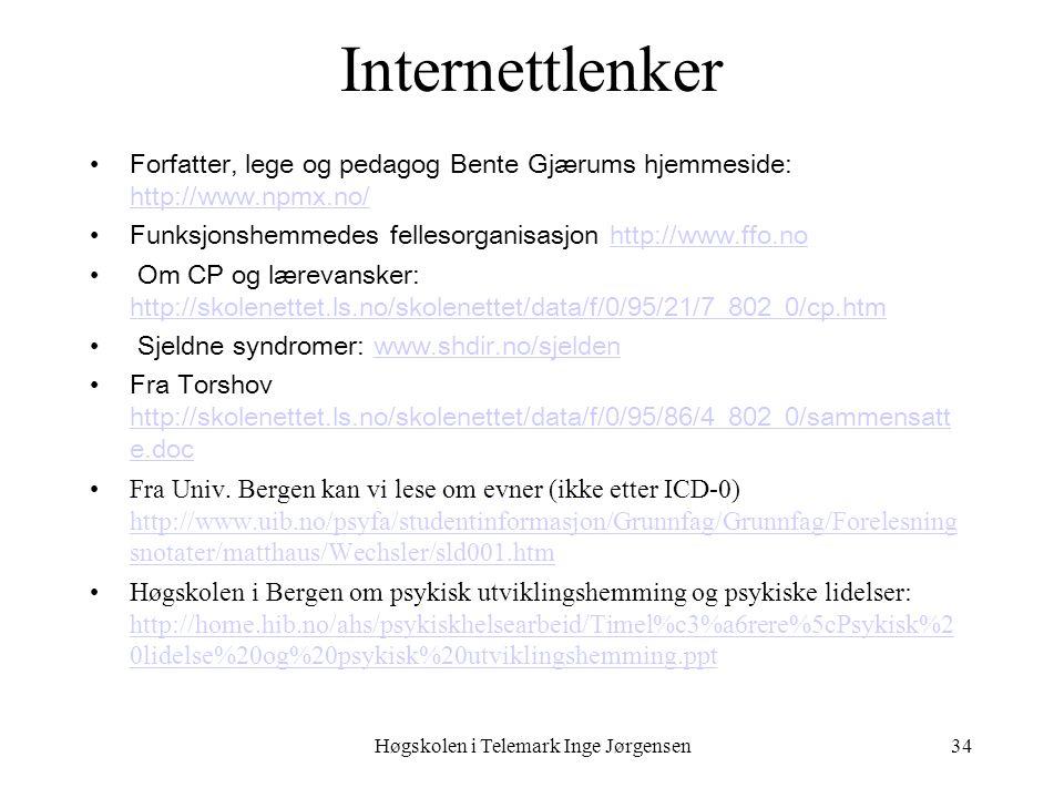 Høgskolen i Telemark Inge Jørgensen34 Internettlenker Forfatter, lege og pedagog Bente Gjærums hjemmeside: http://www.npmx.no/ http://www.npmx.no/ Funksjonshemmedes fellesorganisasjon http://www.ffo.nohttp://www.ffo.no Om CP og lærevansker: http://skolenettet.ls.no/skolenettet/data/f/0/95/21/7_802_0/cp.htm http://skolenettet.ls.no/skolenettet/data/f/0/95/21/7_802_0/cp.htm Sjeldne syndromer: www.shdir.no/sjeldenwww.shdir.no/sjelden Fra Torshov http://skolenettet.ls.no/skolenettet/data/f/0/95/86/4_802_0/sammensatt e.doc http://skolenettet.ls.no/skolenettet/data/f/0/95/86/4_802_0/sammensatt e.doc Fra Univ.