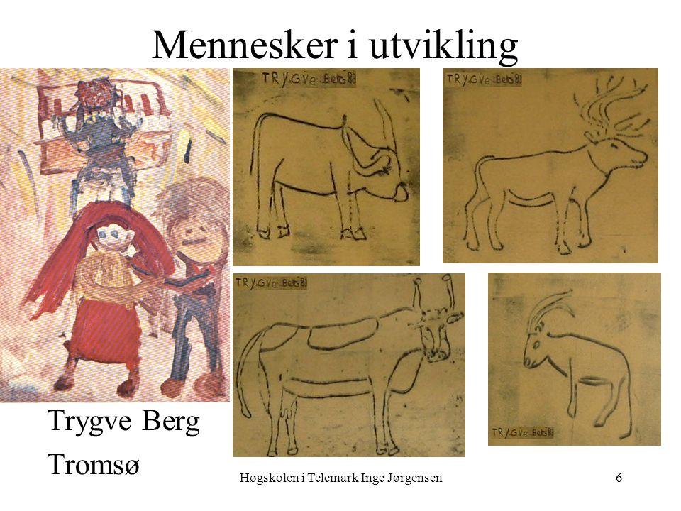 Høgskolen i Telemark Inge Jørgensen6 Mennesker i utvikling Trygve Berg Tromsø