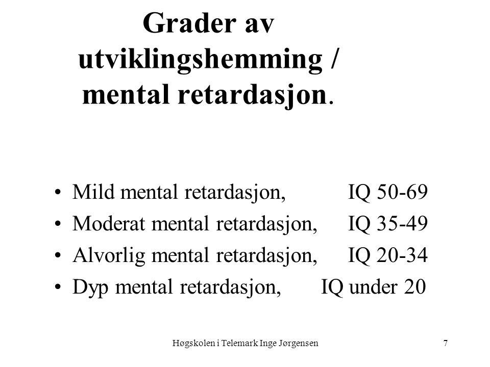 Høgskolen i Telemark Inge Jørgensen7 Grader av utviklingshemming / mental retardasjon. Mild mental retardasjon,IQ 50-69 Moderat mental retardasjon, IQ