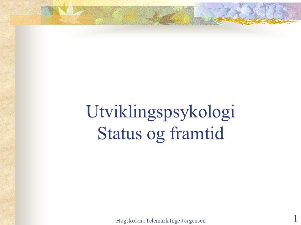 Høgskolen i Telemark Inge Jørgensen 1 Utviklingspsykologi Status og framtid