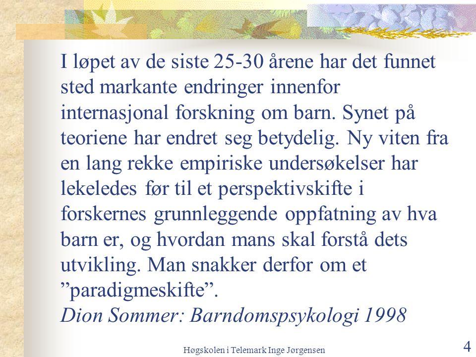 Høgskolen i Telemark Inge Jørgensen 4 I løpet av de siste 25-30 årene har det funnet sted markante endringer innenfor internasjonal forskning om barn.