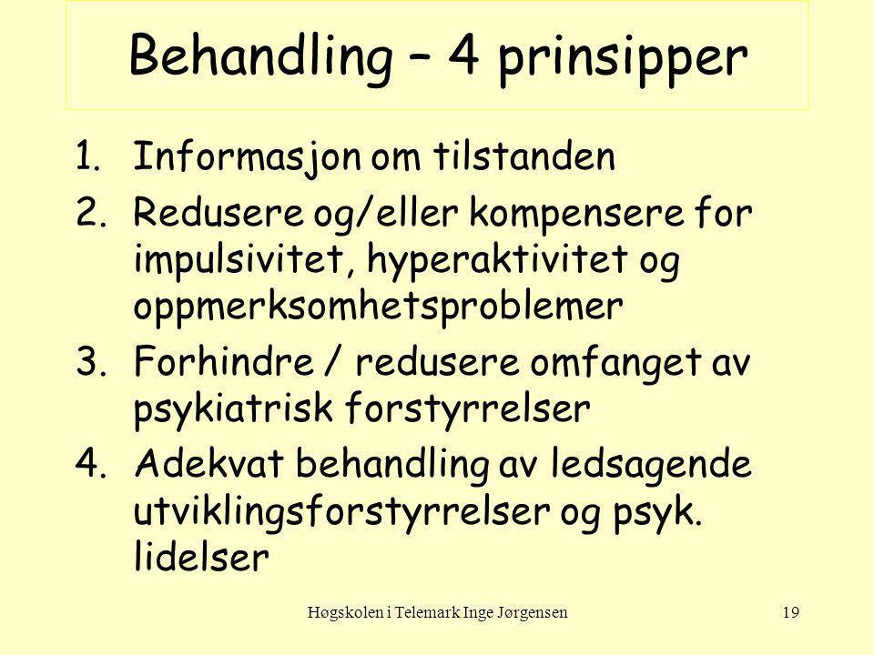 Høgskolen i Telemark Inge Jørgensen19 Behandling – 4 prinsipper 1.Informasjon om tilstanden 2.Redusere og/eller kompensere for impulsivitet, hyperakti