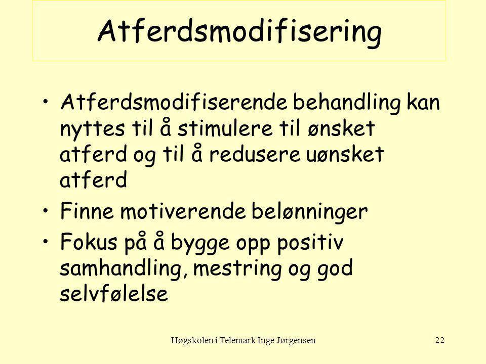 Høgskolen i Telemark Inge Jørgensen22 Atferdsmodifisering Atferdsmodifiserende behandling kan nyttes til å stimulere til ønsket atferd og til å reduse