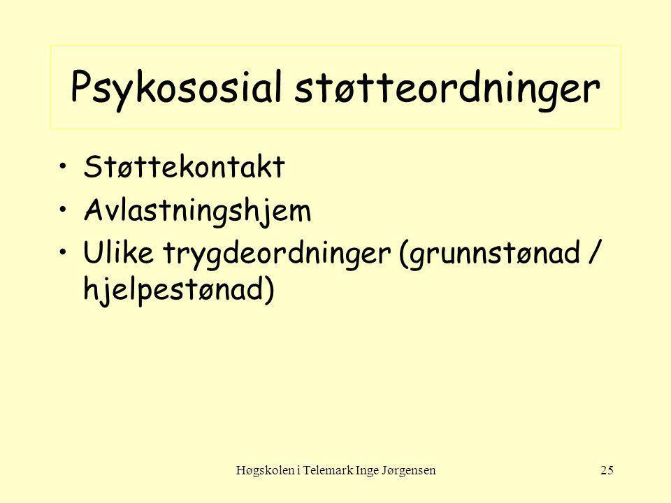 Høgskolen i Telemark Inge Jørgensen25 Psykososial støtteordninger Støttekontakt Avlastningshjem Ulike trygdeordninger (grunnstønad / hjelpestønad)