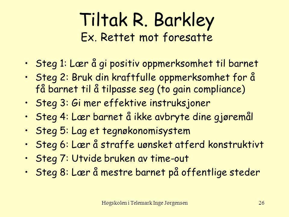 Høgskolen i Telemark Inge Jørgensen26 Tiltak R. Barkley Ex. Rettet mot foresatte Steg 1: Lær å gi positiv oppmerksomhet til barnet Steg 2: Bruk din kr
