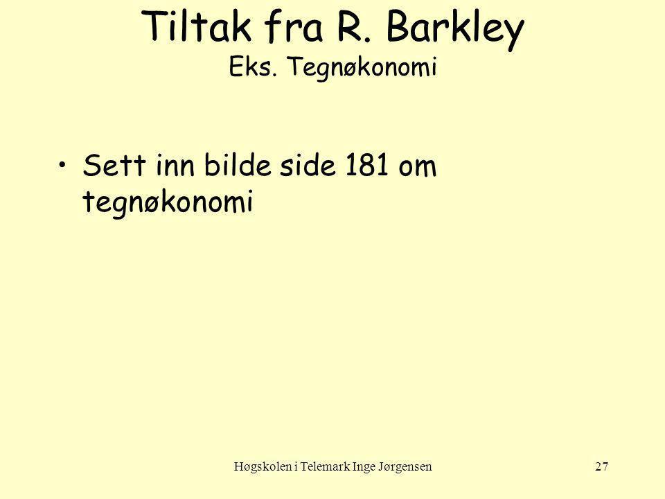 Høgskolen i Telemark Inge Jørgensen27 Tiltak fra R. Barkley Eks. Tegnøkonomi Sett inn bilde side 181 om tegnøkonomi