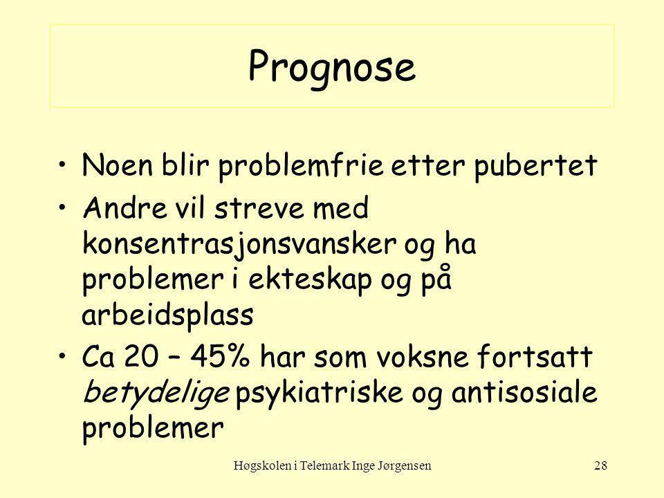 Høgskolen i Telemark Inge Jørgensen28 Prognose Noen blir problemfrie etter pubertet Andre vil streve med konsentrasjonsvansker og ha problemer i ektes