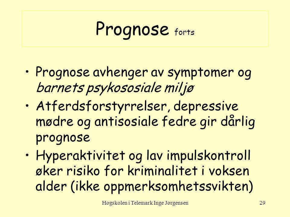 Høgskolen i Telemark Inge Jørgensen29 Prognose forts Prognose avhenger av symptomer og barnets psykososiale miljø Atferdsforstyrrelser, depressive mød