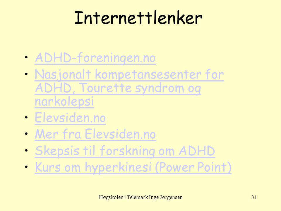 Høgskolen i Telemark Inge Jørgensen31 Internettlenker ADHD-foreningen.no Nasjonalt kompetansesenter for ADHD, Tourette syndrom og narkolepsiNasjonalt