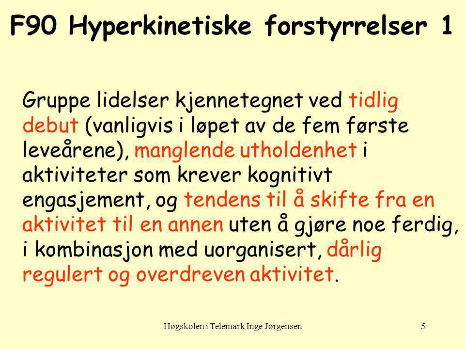 Høgskolen i Telemark Inge Jørgensen5 F90 Hyperkinetiske forstyrrelser 1 Gruppe lidelser kjennetegnet ved tidlig debut (vanligvis i løpet av de fem før