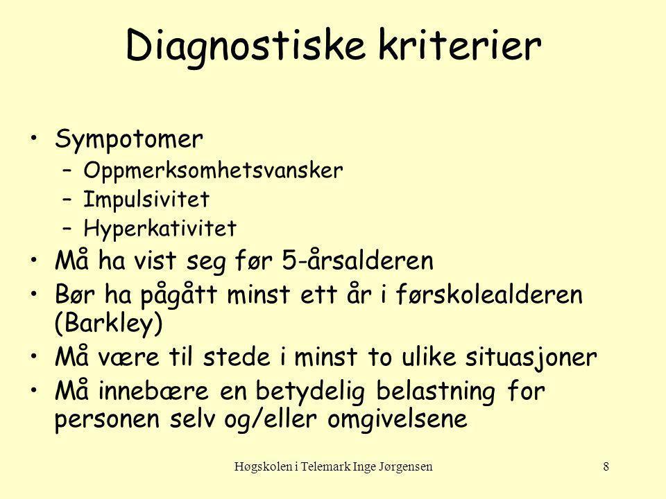 Høgskolen i Telemark Inge Jørgensen8 Diagnostiske kriterier Sympotomer –Oppmerksomhetsvansker –Impulsivitet –Hyperkativitet Må ha vist seg før 5-årsal