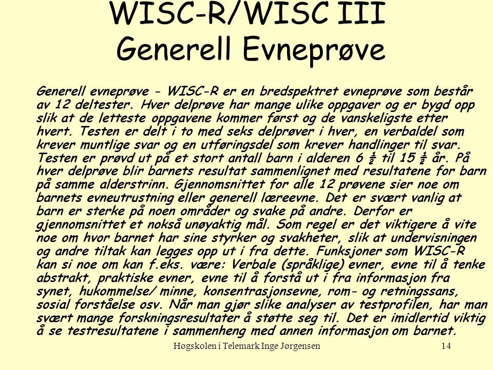 Høgskolen i Telemark Inge Jørgensen14 WISC-R/WISC III Generell Evneprøve Generell evneprøve - WISC-R er en bredspektret evneprøve som består av 12 deltester.