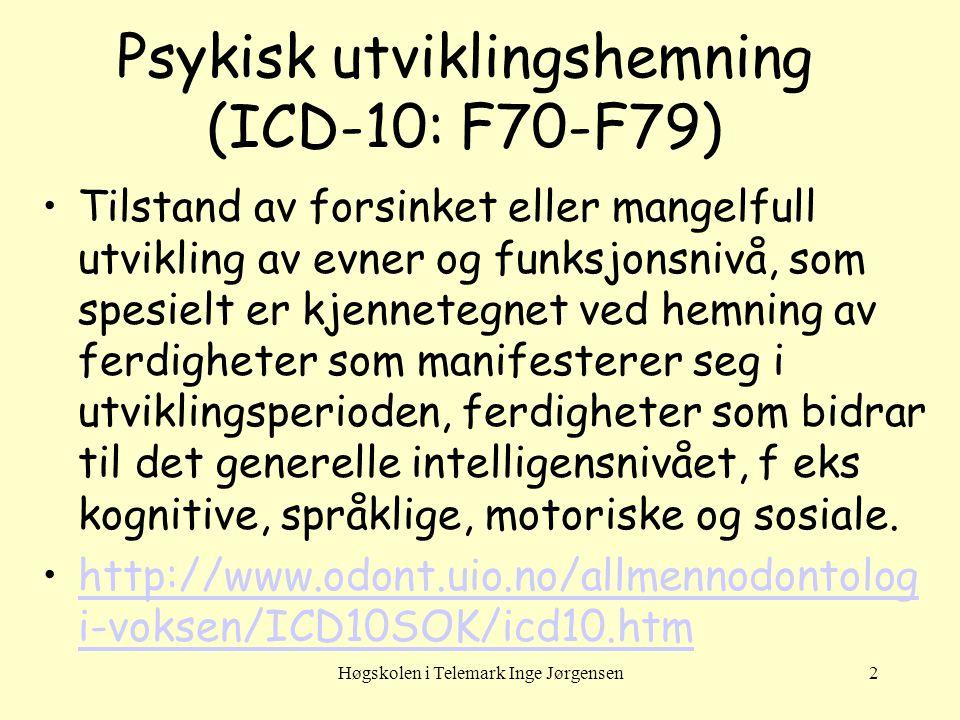 Høgskolen i Telemark Inge Jørgensen2 Psykisk utviklingshemning (ICD-10: F70-F79) Tilstand av forsinket eller mangelfull utvikling av evner og funksjon